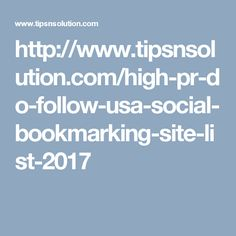 http://www.tipsnsolution.com/high-pr-do-follow-usa-social-bookmarking-site-list-2017