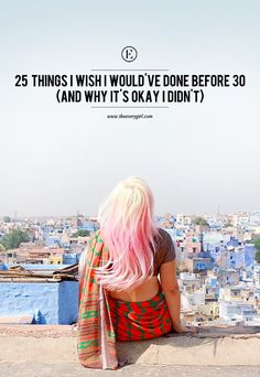 25 Things I Wish I Would've Done Before 30, And Why It's Okay I Didn't #theeverygirl