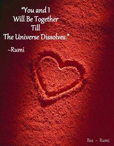 You and I will be together until the universe dissolves. - Rumi Rumi Poem, Rumi Quotes, Heart Quotes, Inspirational Quotes, Citations Rumi, I Love You Animation, Interesting Quotes, Favorite Words, Sufi