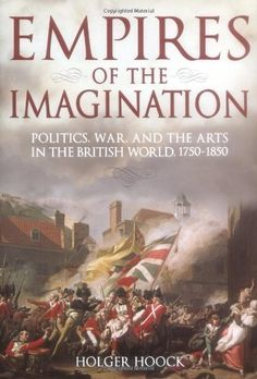 Empires of the Imagination: Politics, War, and the Arts in the British World, 1750-1850 by Dr. Holger Hoock, http://www.amazon.com/dp/1861978596/ref=cm_sw_r_pi_dp_2aDerb12AXDE9