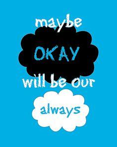 "Maybe ""okay"" will be our ""always""   #lightblue, #blue, #white, #black, #cyan, #okay, #johngreen, #thefaultinourstars, #fault, #star, #stars, #literature, #fanart, #fan, #cloud, #clouds, #hand drawn, #book, #books, #john, #green, #novel, #creative, #girly, #reading, #read, #trendy, #tfios, #okay okay, #nerdfighter, #dftba, #teen, #quotes, #quote, #nerdfighters, #augustuswaters, #hazellancaster, #ok, #hazel, #augustus, #author, #written, #watercolor, #maybeokaywillbeouralways, #always"