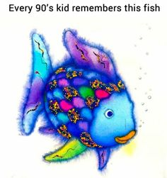 The Rainbow Fish<< I'm not a 90's kid but this was my favorite book when I was little.