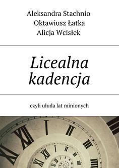 Licealna kadencja - Aleksandra Stachnio, Łatka Oktawiusz, Wcisłek Alicja, — Ridero