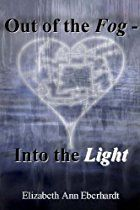 Out of the Fog - Into the Light by Elizabeth Ann Eberhardt