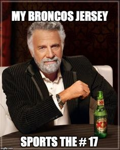 Dos Equis Man sports the #17 on his jersey. Go Broncos!