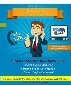 Building Your Brand  ONLINE MARKETING SERVICES SEARCH ENGINE MARKETING SEARCH ENGINE OPTIMIZATION SEARCH ENGINE PLACEMENT  Get your online marketing plan from Superior Web Solutions based in Toronto, Ontario Call Now at 905.532.9642. Visit us at www.superiorwebsys.com