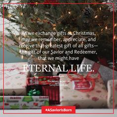 """""""As we exchange gifts at Christmas, may we remember, appreciate, and receive that greatest gift of all gifts—the gift of our Savior and Redeemer, that we might have eternal life."""" - Thomas S. Monson #ASaviorIsBorn #SweeptheEarth #ShareGoodness"""