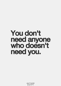 You don't need anyone who doesn't WANT you.
