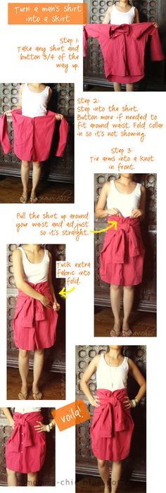 DIY: men's shirt = skirt - I know this isn't supposed to be funny, it's supposed to be cute and chic, but really? It just looks like she couldn't find her pants and figured she could just wrap her boyfriend's shirt around her waist. No one will notice, right? Hope I never see someone try this; I'll have to make fun of them.