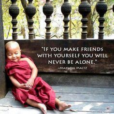 You are your best friend. You just don't know it yet. You will..