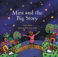 Mira and the Big Story: Mira is a girl with big questions. She knows two different stories about the way the world came to be. Which story is right? Can they both be right? Is there room for more than one way to think about the world and our place in it? Follow her on an inspiring journey as she discovers a story big enough to include everyone. Along the way, Mira learns to respect and revere the traditions of others.