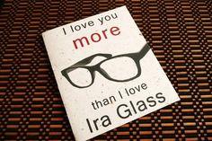 I love you more than I love Ira Glass card
