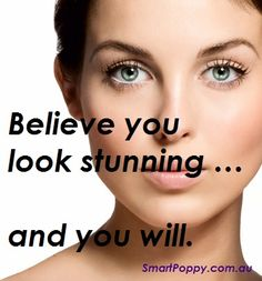 Believe you look stunning … and you will. #Beauty #Tips #quotes