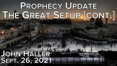 20210926 John Haller Prophecy Update The Great Setup [Cont.] Premiere Prophecy Update, Understanding The Times, Revelation 22, Levels Of Government, What Is Coming, The Son Of Man, Going Insane, Conservative News, Gods Plan