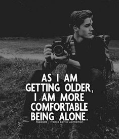 Positive Quotes : QUOTATION – Image : Quotes Of the day – Description As I am getting older I am more comfortable being alone. Sharing is Power – Don't forget to share this quote ! Quotes And Notes, Me Quotes, Motivational Quotes, Funny Quotes, Inspirational Quotes, Daily Quotes, Loyal Quotes, Actor Quotes, Lion Quotes