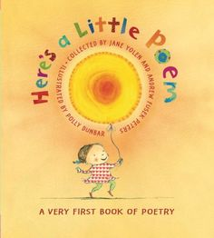 Here's A Little Poem: A Very First Book of Poetry collected by Jane Yolen and  Andrew Fusek Peters, Illustrated by Polly Dunbar: A lovely collection for the very young, especially apt for those who do not sit still for very long. #Books #Poetry