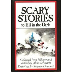 Scary Stories to Tell in the Dark - Collected From Folklore and Retold by Alvin Schwartz