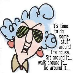 =) Oh yah! It's time to do some stuff around the house. Sit around it...walk around it...lie around it...