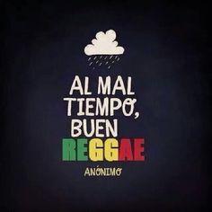 Al mal tiempo, buen reggae!!
