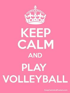 Keep calm and play volleyball :3