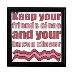 Friends & bacon