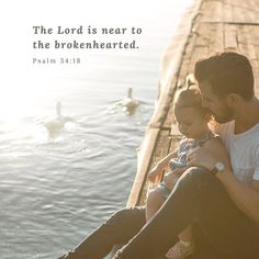 """""""The Lord is near to the brokenhearted and saves the crushed in spirit."""" Psalm 34:18"""