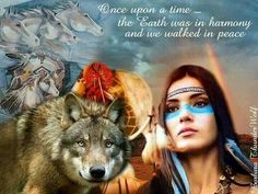 Once upon a time the earth was in harmony and we walked in peace. - perhaps someday we will again if we reconnect with nature!  #nativeamerican #motherearth #dreamcatcher #wolf #horses #areturntolove #believe #compassion #healing