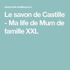 Le savon de Castille - Ma life de Mum de famille XXL