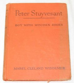 Peter Stuyvesant, boy with wooden shoes (Childhood of famous Americans series): Mabel Cleland Widdemer: Amazon.com: Books