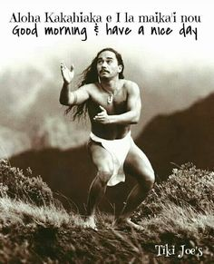 Hawaiian phrase: Good morning and have a nice day (recording artist Keali'i Reichel https://www.youtube.com/watch?v=8IFoZK3t-Uk )