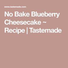 No Bake Blueberry Cheesecake ~ Recipe | Tastemade