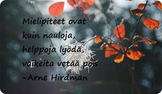 Mielipiteet ovat kuin nauloja, helppoja lyödä, vaikeita vetää pois. -Arne Hirdman