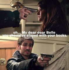 Captain Hook and Belle - Once Upon A Time Great advice…stick with books not fighting bad guys for a shawl