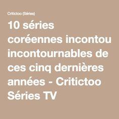 10 séries coréennes incontournables de ces cinq dernières années - Critictoo Séries TV