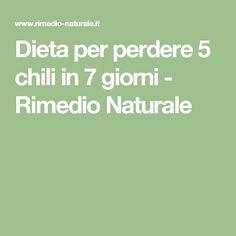 Dieta per perdere 5 chili in 7 giorni - Rimedio Naturale