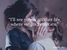 I will see you in another life when we are both cats