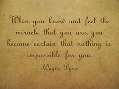 """When you know and feel the miracle that you are..."" Dr. Wayne Dyer #quotes"
