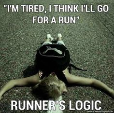 funny pics runners logic im tired ill think i go for a run