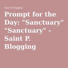 "Prompt for the Day: ""Sanctuary"" - Saint P. Blogging"