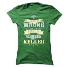 I MAY BE WRONG I AM A KELLER TSHIRTS - #shirt cutting #harvard sweatshirt. I WANT THIS => https://www.sunfrog.com/Names/I-MAY-BE-WRONG-I-AM-A-KELLER-TSHIRTS-Ladies.html?68278