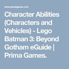 Character Abilities (Characters and Vehicles) - Lego Batman 3: Beyond Gotham eGuide | Prima Games.