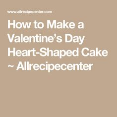 How to Make a Valentine's Day Heart-Shaped Cake ~ Allrecipecenter