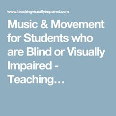 Music & Movement for Students who are Blind or Visually Impaired - Teaching…