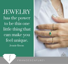 Jewellery has the power to  make you feel unique.