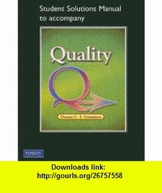 Student Solutions Manual for Quality (9780135067208) Donna C. Summers , ISBN-10: 0135067200  , ISBN-13: 978-0135067208 ,  , tutorials , pdf , ebook , torrent , downloads , rapidshare , filesonic , hotfile , megaupload , fileserve