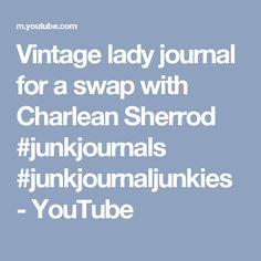 Vintage lady journal for a swap with Charlean Sherrod #junkjournals #junkjournaljunkies - YouTube