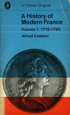 A History of Modern France, Volume 1: 1715-1799 (Alfred Cobban).