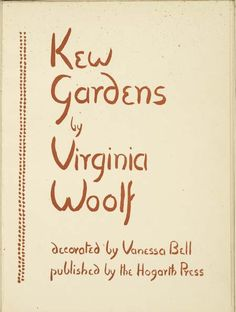 """Virginia Woolf, Kew Gardens, 1919, Hogarth Press, with illustrations by Vanessa Bell.  """"We came back from Asheham to find the table stacked, littered, with orders for Kew Gardens. They strewed the sofa and we opened them intermittently through dinner… . The pleasure of success was considerably damaged … by the necessity of getting some 90 copies ready, cutting covers, printing labels, glueing backs, and finally despatching, which used up all spare time and some not spare till th"""