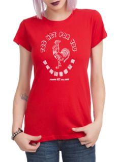 Sriracha Too Hot For You Girls T-Shirt