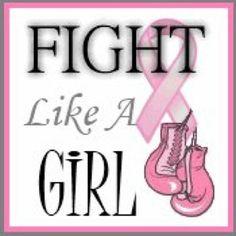 Fighting like a girl, for Deb Olson.  Love you girl :)